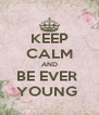 KEEP CALM AND BE EVER  YOUNG  - Personalised Poster A4 size