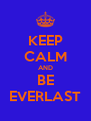 KEEP CALM AND BE EVERLAST - Personalised Poster A4 size