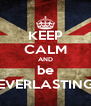 KEEP CALM AND be EVERLASTING - Personalised Poster A4 size