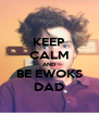KEEP CALM AND BE EWOKS DAD - Personalised Poster A4 size