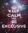 KEEP CALM AND BE EXCLUSIVE - Personalised Poster A4 size