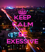 KEEP CALM AND  BE EXESSIVE - Personalised Poster A4 size