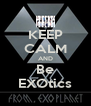 KEEP CALM AND Be EXOtics - Personalised Poster A4 size