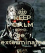 KEEP CALM AND be    exterminated - Personalised Poster A4 size