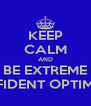 KEEP CALM AND BE EXTREME CONFIDENT OPTIMISTIC - Personalised Poster A4 size