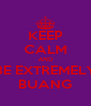KEEP CALM AND BE EXTREMELY BUANG - Personalised Poster A4 size