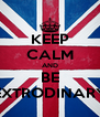 KEEP CALM AND BE EXTRODINARY - Personalised Poster A4 size