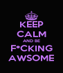 KEEP CALM AND BE F*CKING AWSOME - Personalised Poster A4 size