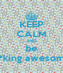 KEEP CALM AND be f**king awesome - Personalised Poster A4 size