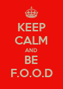 KEEP CALM AND BE F.O.O.D - Personalised Poster A4 size