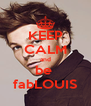 KEEP CALM and be  fabLOUIS - Personalised Poster A4 size