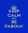 KEEP CALM AND BE FABOU!! - Personalised Poster A4 size