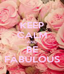 KEEP CALM AND BE FABULOUS - Personalised Poster A4 size