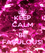 KEEP CALM AND BE FABULOUS! - Personalised Poster A4 size