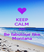 KEEP CALM AND Be fabulous like Montana - Personalised Poster A4 size