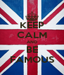 KEEP CALM AND BE FAMOUS - Personalised Poster A4 size