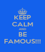 KEEP CALM AND BE FAMOUS!!! - Personalised Poster A4 size