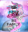KEEP CALM AND BE FANCY  - Personalised Poster A4 size