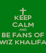 KEEP CALM AND BE FANS OF WIZ KHALIFA - Personalised Poster A4 size