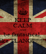 KEEP CALM AND be fantastical  like TLANGI!!!!!!! - Personalised Poster A4 size