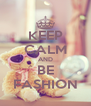 KEEP CALM AND BE FASHION - Personalised Poster A4 size