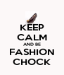KEEP CALM AND BE FASHION CHOCK - Personalised Poster A4 size