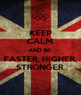 KEEP CALM AND BE  FASTER, HIGHER, STRONGER - Personalised Poster A4 size