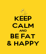 KEEP CALM AND BE FAT & HAPPY - Personalised Poster A4 size