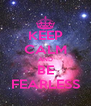 KEEP CALM AND BE FEARLESS - Personalised Poster A4 size