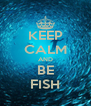 KEEP CALM AND BE FISH - Personalised Poster A4 size