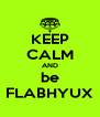 KEEP CALM AND be FLABHYUX - Personalised Poster A4 size