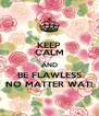 KEEP CALM AND BE FLAWLESS NO MATTER WAT! - Personalised Poster A4 size