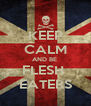KEEP CALM AND BE  FLESH  EATERS - Personalised Poster A4 size