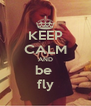 KEEP CALM AND be  fly - Personalised Poster A4 size