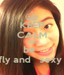 KEEP CALM AND be   fly and   sexy  - Personalised Poster A4 size