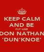 KEEP CALM AND BE FLY LIKE DON NATHAN 'DUN'KNOE' - Personalised Poster A4 size