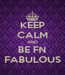 KEEP CALM AND BE FN FABULOUS - Personalised Poster A4 size