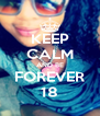 KEEP CALM AND BE FOREVER 18 - Personalised Poster A4 size