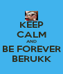 KEEP CALM AND BE FOREVER BERUKK - Personalised Poster A4 size