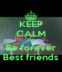 KEEP CALM AND Be forever Best friends - Personalised Poster A4 size