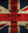 KEEP CALM AND Be Forever free - Personalised Poster A4 size