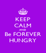 KEEP CALM AND Be FOREVER HUNGRY - Personalised Poster A4 size