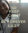 KEEP CALM AND BE FOREVER  LAZY - Personalised Poster A4 size