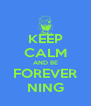 KEEP CALM AND BE FOREVER NING - Personalised Poster A4 size