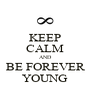 KEEP CALM AND BE FOREVER YOUNG - Personalised Poster A4 size