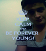 KEEP CALM AND BE FOREVER  YOUNG! - Personalised Poster A4 size