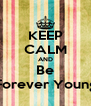 KEEP CALM AND Be 'Forever Young' - Personalised Poster A4 size