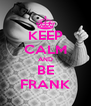 KEEP CALM AND BE FRANK - Personalised Poster A4 size