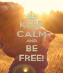 KEEP CALM AND BE FREE! - Personalised Poster A4 size