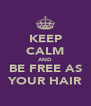 KEEP CALM AND BE FREE AS YOUR HAIR - Personalised Poster A4 size